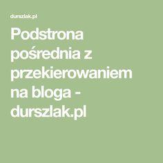 Podstrona pośrednia z przekierowaniem na bloga - durszlak.pl Pork Recipes, Math Equations, Blog, Appetizers, Salad, Chicken, Christmas, Yule, Salads