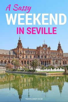 A Sassy Weekend in Seville | Travel Candy