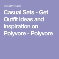 Casual Sets - Get Outfit Ideas and Inspiration on Polyvore - Polyvore