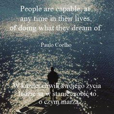 People are capable, at any time in their lives, of doing what they dream of.