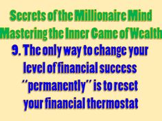 "Secrets of the Millionaire Mind - Mastering the Inner Game of Wealth: 9. The only way to change your level of financial success ""permanently"" is to reset your financial thermostat"