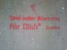 Pufffffffffff -Goethe - Ganz war mein Herz an deiner Seite, Und jeder Atemzug für dich.