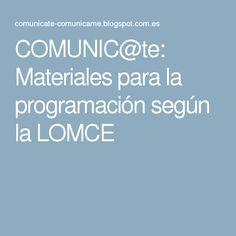 COMUNIC@te: Materiales para la programación según la LOMCE