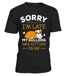 """# Bulldog T-Shirt -Sorry I'm Late My Bulldog Was Sitting On Me .  Special Offer, not available in shops      Comes in a variety of styles and colours      Buy yours now before it is too late!      Secured payment via Visa / Mastercard / Amex / PayPal      How to place an order            Choose the model from the drop-down menu      Click on """"Buy it now""""      Choose the size and the quantity      Add your delivery address and bank details      And that's it!      Tags: Did you know that…"""