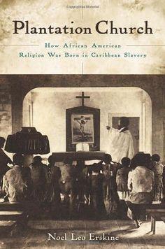 Plantation Church: How African American Religion Was Born in Caribbean Slavery by Noel Leo Erskine,http://www.amazon.com/dp/0195369130/ref=cm_sw_r_pi_dp_rFoetb1J8SS8N2MK