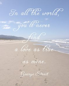 In all the world, you'll never find a love as true as mine. George Strait printable on Etsy!