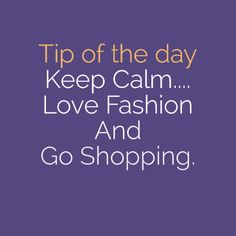 #Tip of the day: Keep Calm….Love Fashion & Go Shopping. Like if you agree!