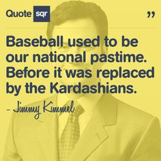 Baseball used to be our national pastime. Before it was replaced by the Kardashians. - Jimmy Kimmel #quotesqr #quotes #funnyquotes