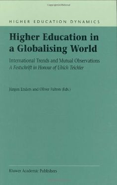 Higher Education in a Globalising World: International Trends and Mutual Observation A Festschrift in Honour of Ulrich Teichler (Higher Education Dynamics) by J. Enders. $159.20. 280 pages. Publisher: Springer; 1 edition (August 1, 2002)