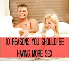 Reasons You Should Be Having More Sex - Babble