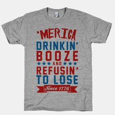 'Merica: Drinkin' Booze And Refusin' To Lose Since 1776 - rock this awesome USA party shirt thus summer. Perfect for 4th of July, Memorial Day, Labor Day, or whenever you're cooking out and partying with your friends!