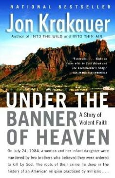 Under the Banner of Heaven: A Story of Violent Faith.  If you think a Mormon should be President, then should read this book to learn the truth about them.
