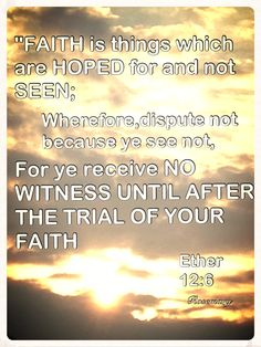 You will have no witness until after the trial of our faith