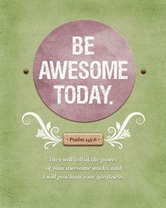 Wall Art - Be Awesome Print (purple, green, brown with white text) Psalm - 8 x 10 Print Thank You Lord Quote, Faith Quotes, Me Quotes, Spiritual Words Of Encouragement, Cool Words, Wise Words, Bible Psalms, Psalm 145, True Faith