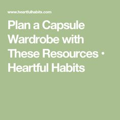 Plan a Capsule Wardrobe with These Resources • Heartful Habits