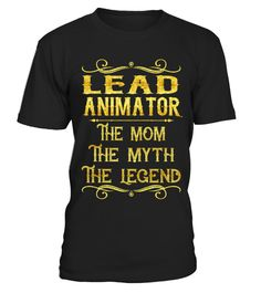 """# Lead Animator - Mom .    Lead Animator The Mom The Myth The Legend Job ShirtsSpecial Offer, not available anywhere else!Available in a variety of styles and colorsBuy yours now before it is too late! Secured payment via Visa / Mastercard / Amex / PayPal / iDeal How to place an order  Choose the model from the drop-down menu Click on """"Buy it now"""" Choose the size and the quantity Add your delivery address and bank details And that's it!"""