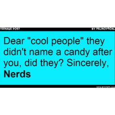 Oooooohhhhh burrrnnnned  Btw not a nerd   I think  Ok totes a book nerd but not any other type of nerd