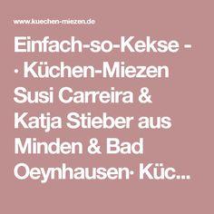 Einfach-so-Kekse - · Küchen-Miezen Susi Carreira & Katja Stieber aus Minden & Bad Oeynhausen· Küchen-Miezen Susi Carreira & Katja Stieber aus Minden & Bad Oeynhausen