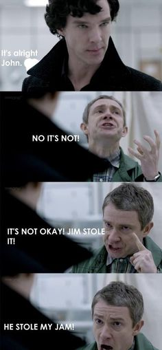"""""""FIRST MY CARDIGAN, NOW MY JAM. SHERLOCK, AVENGE ME!"""" - I am laughing so hard right now :D"""