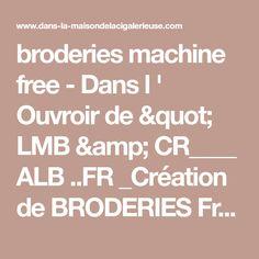 """broderies machine free - Dans l ' Ouvroir de """" LMB & CR____ ALB ..FR _Création de BRODERIES Française"""