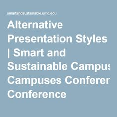 Alternative Presentation Styles   Smart and Sustainable Campuses Conference