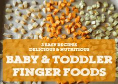 Finger Foods () For Babies and Toddlers!  This is an excellent resource.