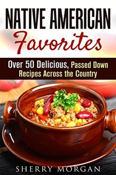 Traditional Native American Favorites: Over 50 Delicious, Passed Down Recipes Across the Country (Farmhouse Foods), ,