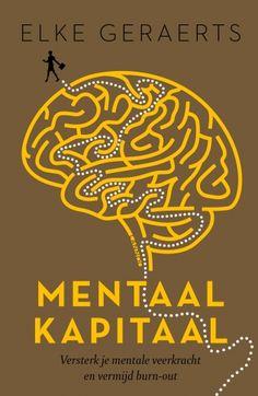 Mentaal kapitaal : versterk je mentale veerkracht en vermijd burn-out -  Geraerts, Elke -  plaats 606.38 # Stress