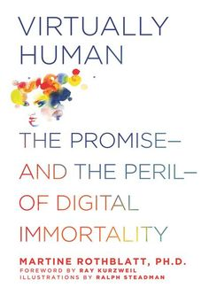 Virtually Human: The Promise—and the Peril—of Digital Immortality by Martine Rothblatt, Ray Kurzweil | FuturisticSHOP.com