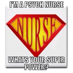 I love being a psych nurse making a difference in patient's lives.