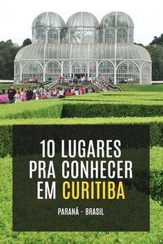 10 lugares pra conhecer em Curitiba - Paraná - Brasil