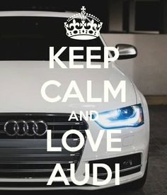 KEEP CALM AND LOVE AUDI. Another original poster design created with the Keep Calm-o-matic. Buy this design or create your own original Keep Calm design now. Audi Quotes, Audi Motorsport, Grunge Quotes, Audi Cars, Keep Calm And Love, Car Girls, Future Car, My Ride, Cars And Motorcycles