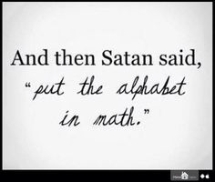 """And then Satan said... """"Put the alphabet in math."""""""