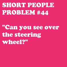 Short People Problems Makes me glad to have seats that can raise up! Short People Problems, Short Girl Problems, Easy French Twist, Short Person, Short Jokes, Fun Size, Thing 1, Story Of My Life, Short Girls