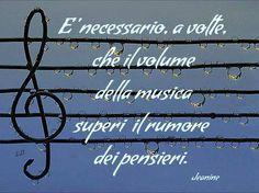 E' necessario, a volte, che il volume della musica superi il rumore dei pensieri. -Jeanine-