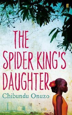 The Spider King's Daughter by Chibundu Onuzo,