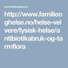 http://www.familieoghelse.no/helse-velvere/fysisk-helse/antibiotikabruk-og-tarmflora