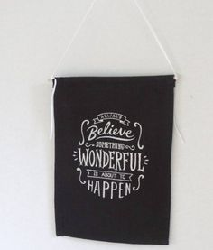 Always Believe Something Wonderful is About to Happen - Wall Hanging