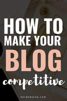 Have a blog that you want to start making money and increasing traffic? Here are some tips to make your blog more competitive