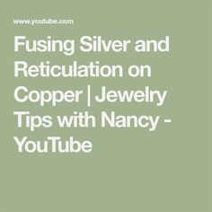 Fusing Silver and Reticulation on Copper   Jewelry Tips with Nancy - YouTube  #JewelryTipsandPics