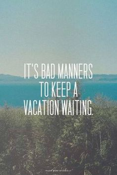 • It's a bad manner to keep a vacation waiting • Du möchstest nach dem Abi gerne ins Ausland? Schau dir an, welche Projekte wir von Academical Travels anbieten http://www.academical-travels.de/ #EscapeDailyLife #GapYear #travelquote