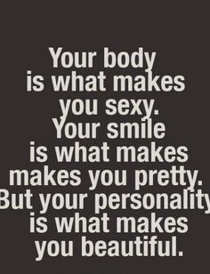 Love yourself and your body. It's the only body you have after all.