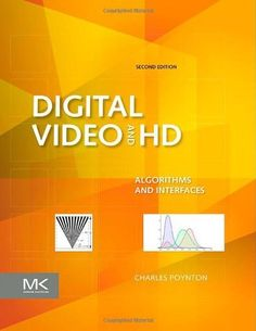 Digital Video and HD, Second Edition: Algorithms and Interfaces (The Morgan Kaufmann Series in Computer Graphics) by Charles Poynton. $61.65. Publisher: Morgan Kaufmann; 2 edition (February 7, 2012). Publication: February 7, 2012. Edition - 2. 752 pages