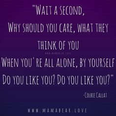 The only one you need to worry about is You.  Do you love You?  #MamaBearLife #loveyourself www.mamabear.love