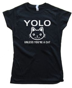YOLO UNLES YOU'RE A CAT