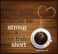 May Your Coffee  friday happy friday tgif good morning friday quotes good morning quotes friday quote good morning friday quotes about friday coffee friday quotes