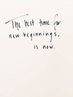 The best time for new beginnings, is now. - Quote