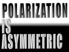 Yes, Polarization Is Asymmetric—it's not about physics. but politics Yes, Word Art, 21st Century, Science Fiction, Physics, Politics, Technology, Future, Words