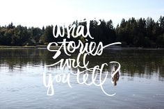 What stories will you tell?