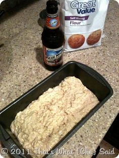 Beer Bread!  ■3 cups self-rising flour   ■1/2 cup sugar   ■12 ounces beer     Start out by spraying a loaf pan with cooking spray and preheating your oven to 375 F.     Mix flour, sugar and beer in a bowl. It will be sticky.  Pour dough into loaf pan and bake for 50-55 minutes!  I told you it was easy!!!
